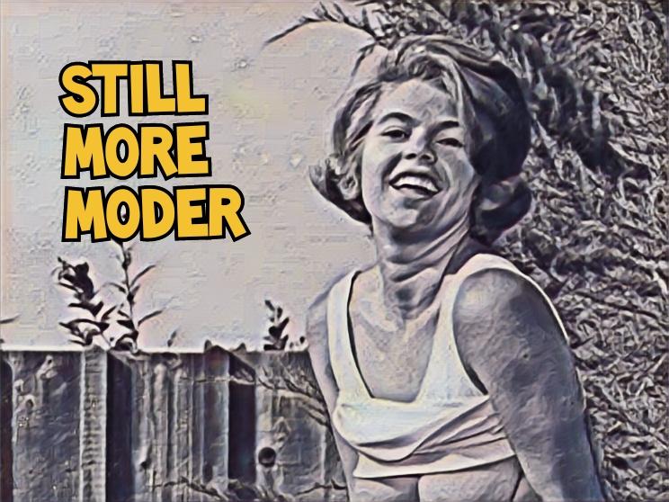 STILL MORE MODER